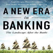 A New Era in Banking: The Landscape After the Battle Audiobook, by Angel Berges, Mauro F. Guill¿n, Mauro F. Guillén, Juan Pedro Moreno, Emilio Ontiveros