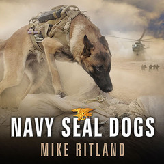 Navy SEAL Dogs: My Tale of Training Canines for Combat Audiobook, by Mike Ritland