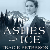Ashes and Ice Audiobook, by Tracie Peterson