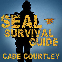 Seal Survival Guide: A Navy Seals Secrets to Surviving Any Disaster Audiobook, by Cade Courtley