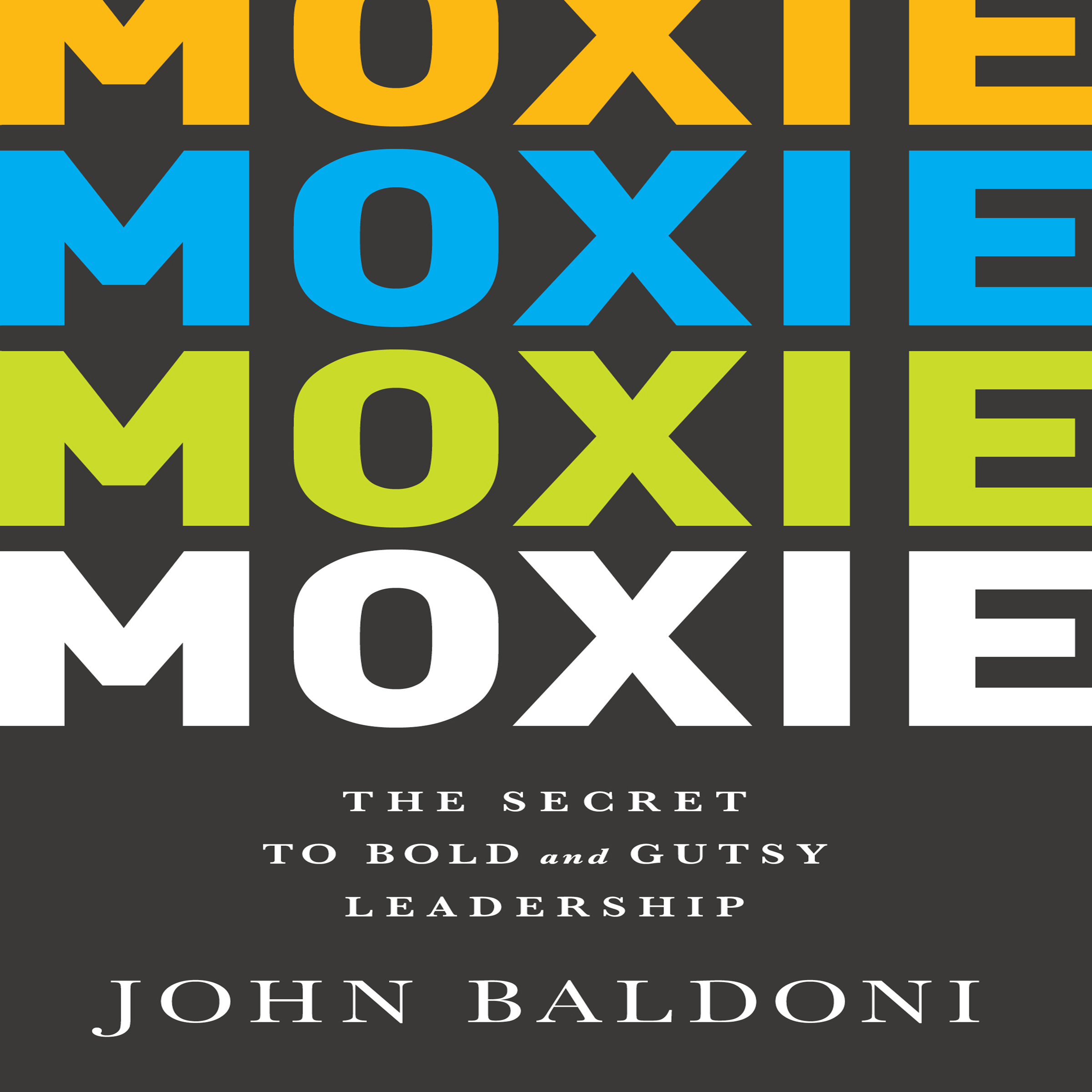 Printable Moxie: The Secret to Bold and Gutsy Leadership Audiobook Cover Art