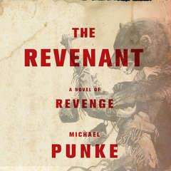 The Revenant: A Novel of Revenge Audiobook, by Michael Punke