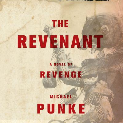 The Revenant: A Novel of Revenge Audiobook, by Michael Punke