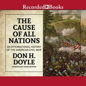 The Cause of All Nations: An International History of the American Civil War Audiobook, by Don H. Doyle