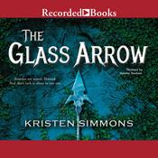 The Glass Arrow Audiobook, by Kristen Simmons