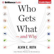 Who Gets What—and Why: The New Economics of Matchmaking and Market Design, by Alvin E. Roth