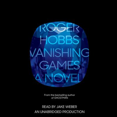 Vanishing Games: A novel Audiobook, by Roger Hobbs