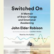 Switched On: A Memoir of Brain Change and Emotional Awakening, by John Elder Robison