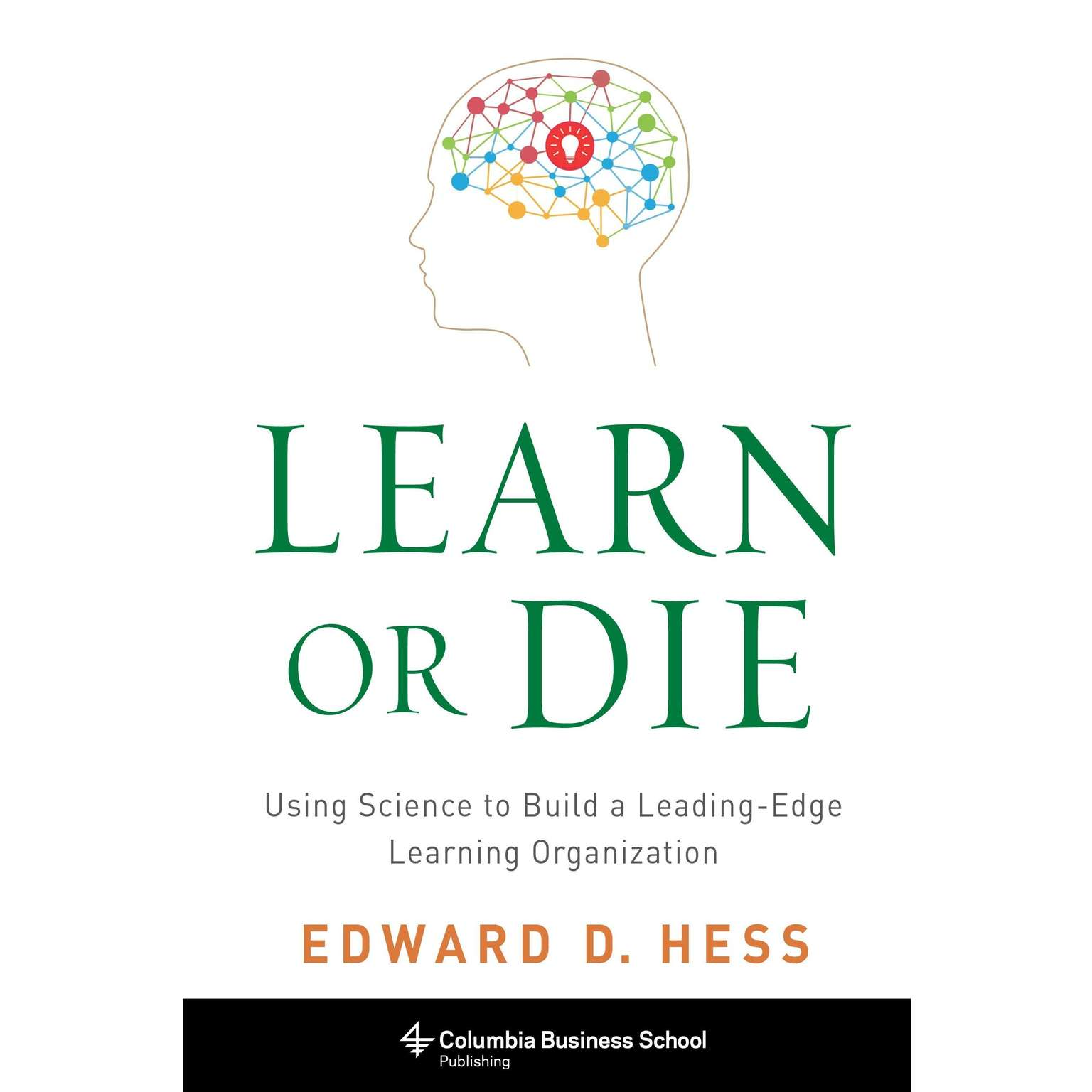 Printable Learn or Die: Using Science to Build a Leading-Edge Learning Organization Audiobook Cover Art