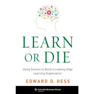 Learn or Die: Using Science to Build a Leading-Edge Learning Organization Audiobook, by Edward D. Hess