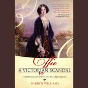 Effie: A Victorian Scandal - From Ruskins Wife to Millaiss Muse, by Merryn Williams