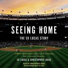 Seeing Home: The Ed Lucas Story: A Blind Broadcasters Story of Overcoming Lifes Greatest Obstacles Audiobook, by Ed Lucas, Christopher Lucas