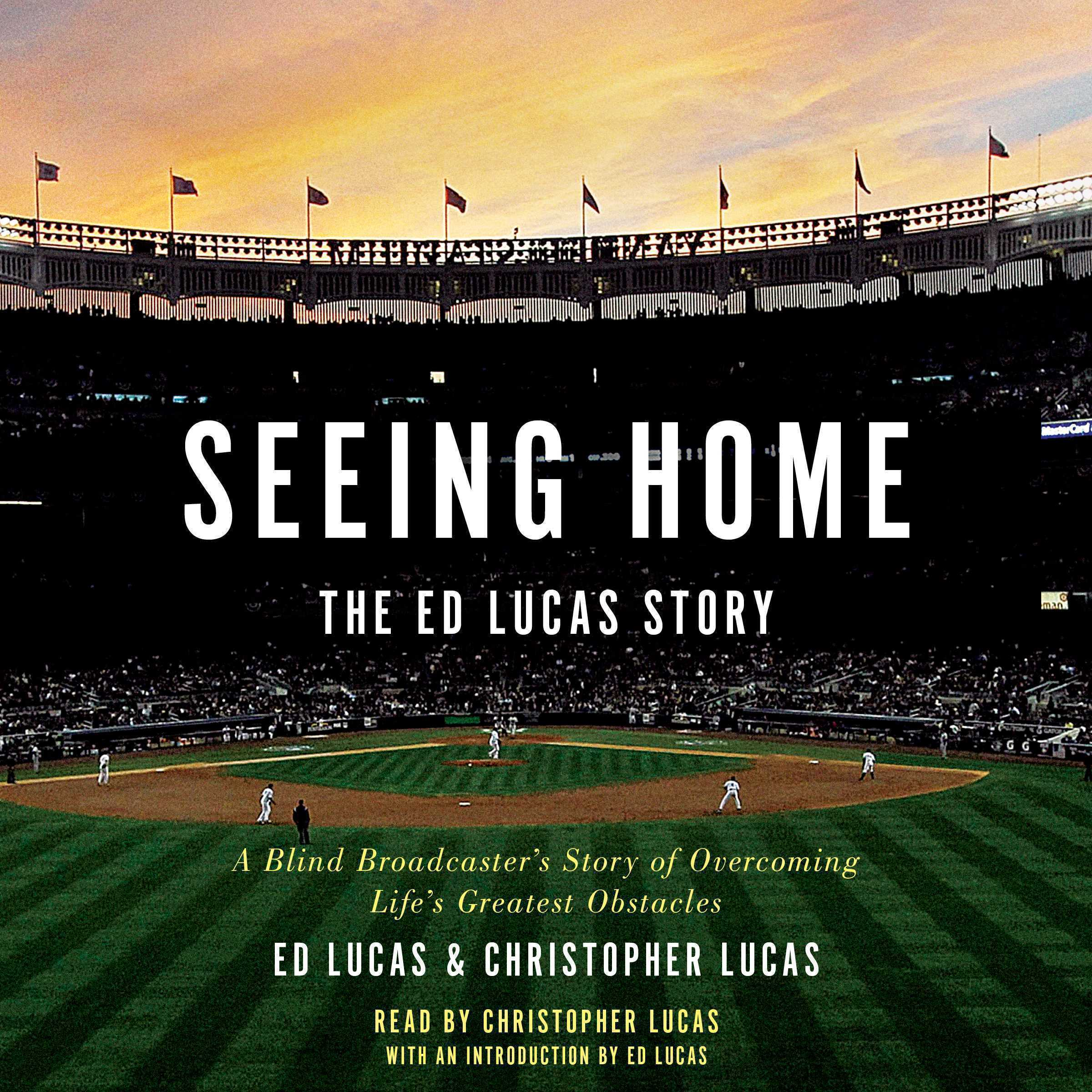 Printable Seeing Home: The Ed Lucas Story: A Blind Broadcaster's Story of Overcoming Life's Greatest Obstacles Audiobook Cover Art