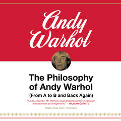 The Philosophy of Andy Warhol: (From A to B and Back Again) Audiobook, by Andy Warhol