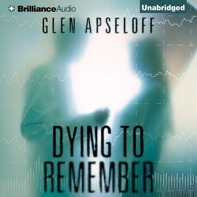 Dying to Remember Audiobook, by Glen Apseloff