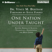 One Nation Under Taught: Solving Americas Science, Technology, Engineering & Math Crisis, by Vince M. Bertram