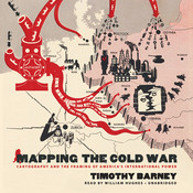 Mapping the Cold War: Cartography and the Framing of America's International Power Audiobook, by Timothy Barney