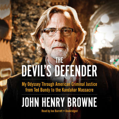 The Devil's Defender: My Odyssey through American Criminal Justice from Ted Bundy to the Kandahar Massacre Audiobook, by John Henry Browne