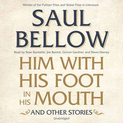 Him with His Foot in His Mouth, and Other Stories Audiobook, by Saul Bellow