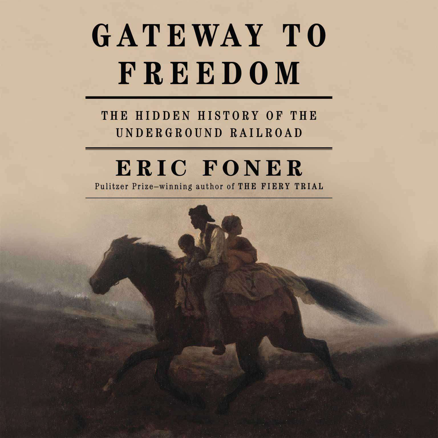 Gateway to Freedom: The Hidden History of the Underground Railroad Audiobook, by Eric Foner