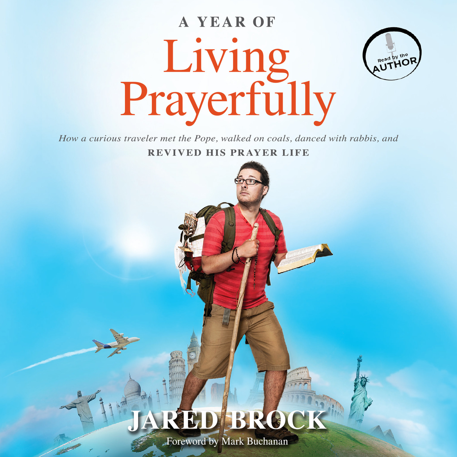Printable A Year of Living Prayerfully: How a Curious Traveler Met the Pope, Walked on Coals, Danced with Rabbis, and Revived His Prayer Life Audiobook Cover Art