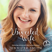 The Unveiled Wife: Embracing Intimacy With God and Your Husband, by Jennifer Smith
