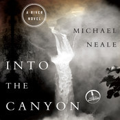 Into the Canyon: A River Novel Audiobook, by Michael Neale