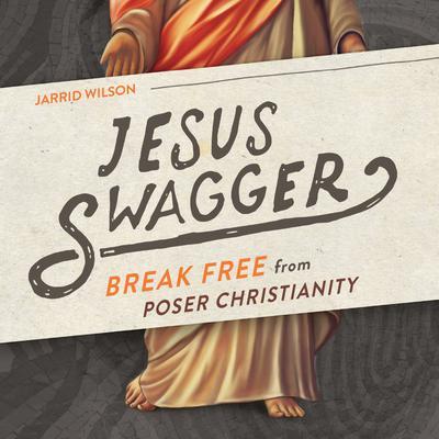 Jesus Swagger: Break Free from Poser Christianity Audiobook, by Jarrid Wilson