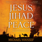 Jesus, Jihad and Peace: What Bible Prophecy Says About World Events Today, by Michael Youssef