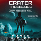 Crater Trueblood and the Lunar Rescue Company, by Homer Hickam