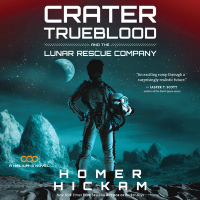 Crater Trueblood and the Lunar Rescue Company Audiobook, by Homer Hickam