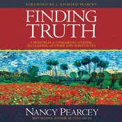 Finding Truth: 5 Principles for Unmasking Atheism, Secularism, and Other God Substitutes Audiobook, by Nancy Pearcey, Nancy R.  Pearcey