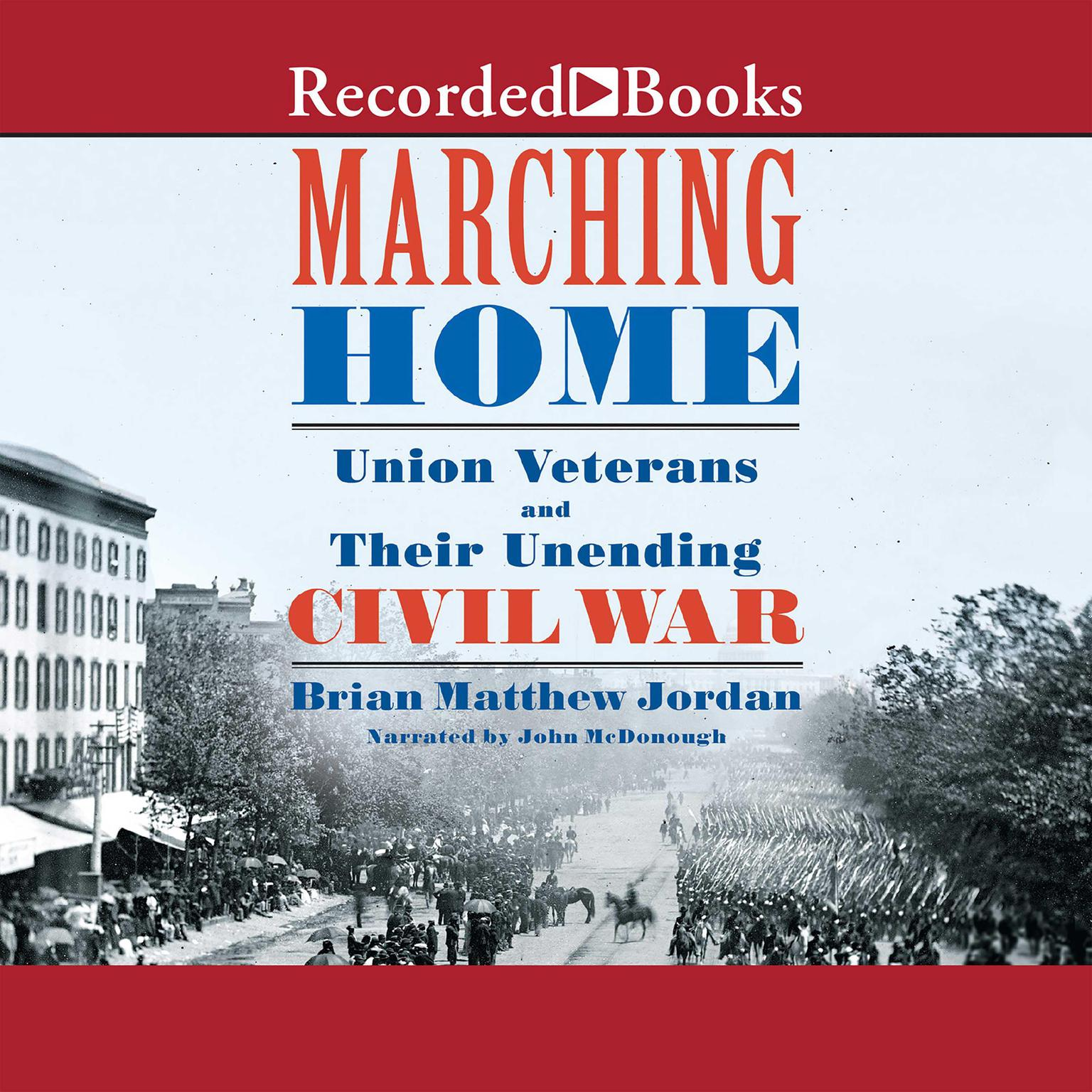 Printable Marching Home: Union Veterans and Their Unending Civil War Audiobook Cover Art