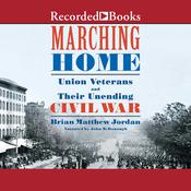 Marching Home: Union Veterans and Their Unending Civil War Audiobook, by Brian Matthew Jordan