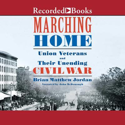 Marching Home: Union Veterans and Their Unending Civil War Audiobook, by Brian Matthew Jordan