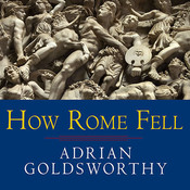 How Rome Fell: Death of a Superpower, by Adrian Goldsworthy