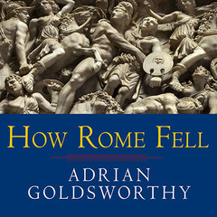 How Rome Fell: Death of a Superpower Audiobook, by Adrian Goldsworthy