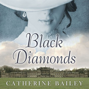 Black Diamonds: The Downfall of an Aristocratic Dynasty and the Fifty Years That Changed England Audiobook, by Catherine Bailey