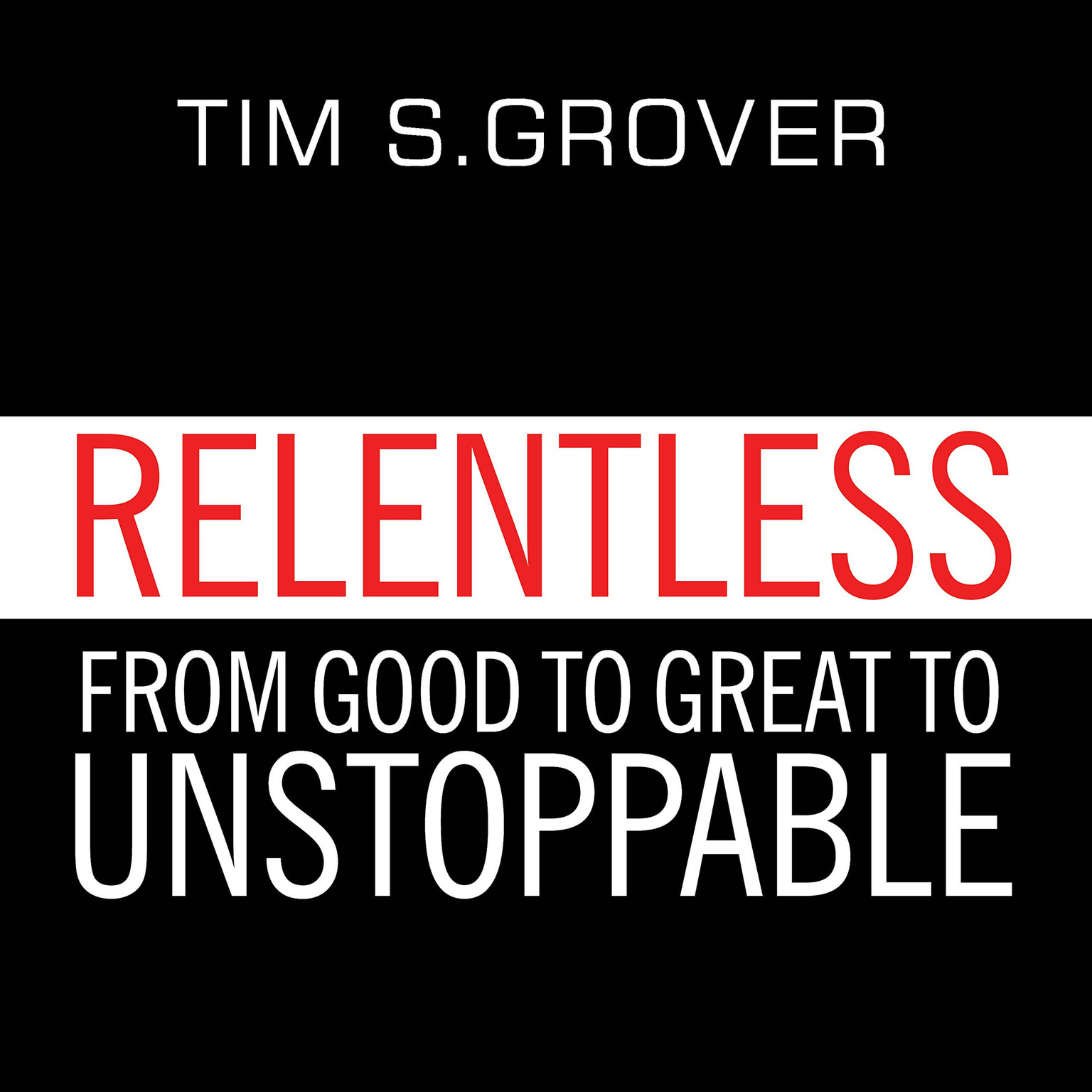 Printable Relentless: From Good to Great to Unstoppable Audiobook Cover Art