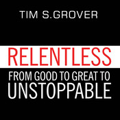 Relentless: From Good to Great to Unstoppable Audiobook, by Tim S. Grover