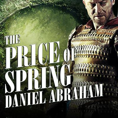 The Price of Spring Audiobook, by Daniel Abraham
