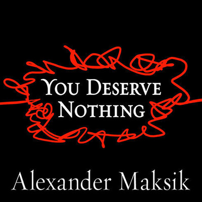 You Deserve Nothing Audiobook, by Alexander Maksik