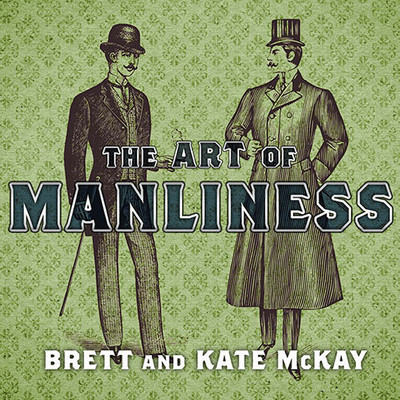 The Art of Manliness: Classic Skills and Manners for the Modern Man Audiobook, by