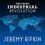 The Third Industrial Revolution: How Lateral Power Is Transforming Energy, the Economy, and the World Audiobook, by Jeremy Rifkin