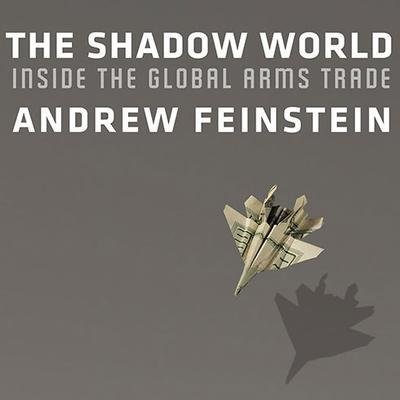The Shadow World: Inside the Global Arms Trade Audiobook, by Andrew Feinstein