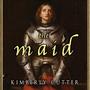 The Maid: A Novel of Joan of Arc, by Kimberly Cutter