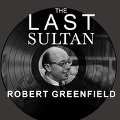 The Last Sultan: The Life and Times of Ahmet Ertegun, by Robert Greenfield