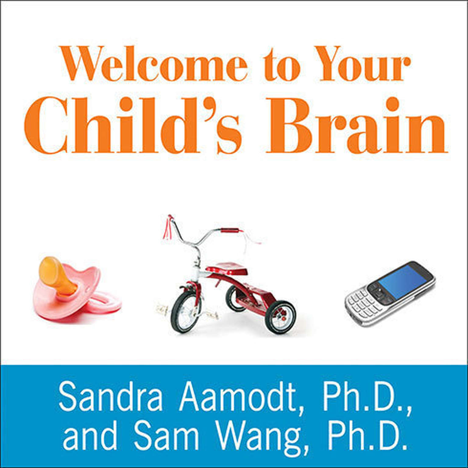 Printable Welcome to Your Child's Brain: How the Mind Grows from Conception to College Audiobook Cover Art
