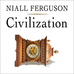 Civilization: The West and the Rest Audiobook, by Niall Ferguson