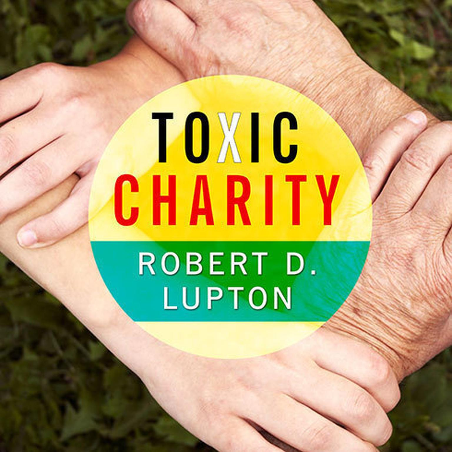 Printable Toxic Charity: How Churches and Charities Hurt Those They Help (And How to Reverse It) Audiobook Cover Art